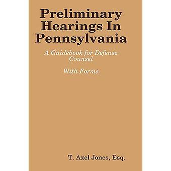 Audiences préliminaires dans le guide de la Pennsylvanie par Jones & esq. & Axel T.