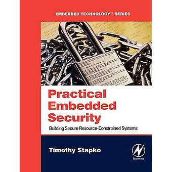 Practical Embedded Security Building Secure ResourceConstrained Systems by Stapko & Timothy