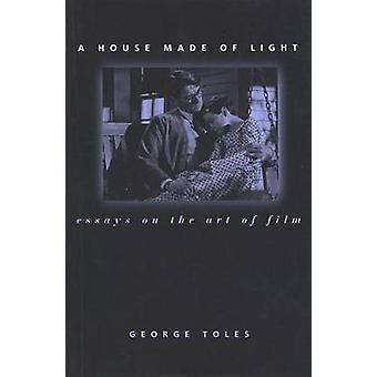 A House Made of Light Essays on the Art of Film by TOLES & GEORGE