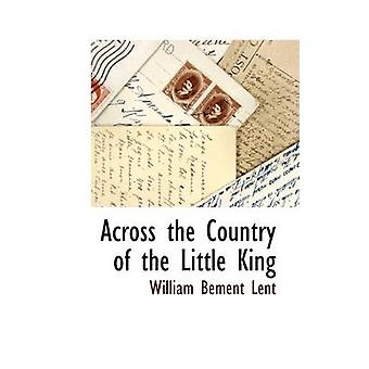 Across the Country of the Little King by Lent & William Bement