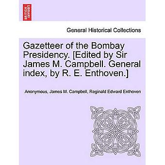Gazetteer of the Bombay Presidency. Edited by Sir James M. Campbell. General index by R. E. Enthoven. vol. I part II by Anonymous