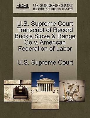 U.S. Supreme Court Transcript of Record Bucks Stove  Range Co v. American Federation of Labor by U.S. Supreme Court