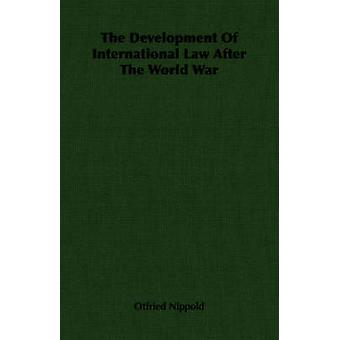 The Development Of International Law After The World War by Nippold & Otfried