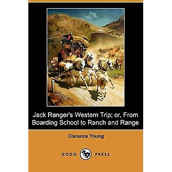 Jack Rangers Western Trip Or from Boarding School to Ranch and Range Dodo Press by Young & Clarence