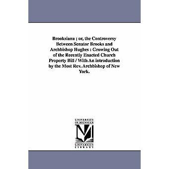 Brooksiana oder die Kontroverse zwischen Senator Brooks und Erzbischof Hughes wächst aus der vor kurzem verordnet Kirche Eigenschaft Bill mit einer Einführung von Pfr. Erzbischof von New York. von Brooks & Erastus