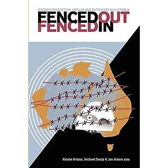 Fenced Out Fenced In Border Protection Asylum and Detention in Australia by Bolzan & Natalie