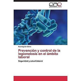 Prevencin y control de la legionelosis en el mbito laboral by Aguilar Elena Ral