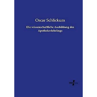 Die wissenschaftliche Ausbildung des Apothekerlehrlings by Schlickum & Oscar