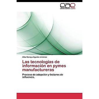 Las tecnologas de informacin en pymes manufactureras by AguilarJimnez Alba Soraya