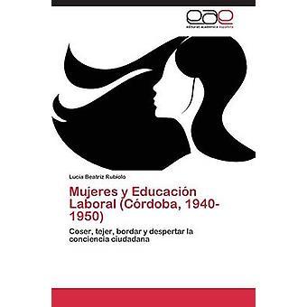 Mujeres y Educacion Laboral Cordoba 19401950 by Rubiolo Lucia Beatriz