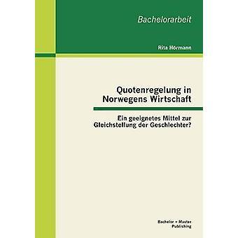 Quotenregelung in Norwegens Wirtschaft Ein geeignetes Mittel zur Gleichstellung der Geschlechter by Hrmann & Rita