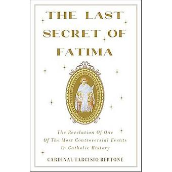 The Last Secret of Fatima - The Revelation of One of the Most Controve