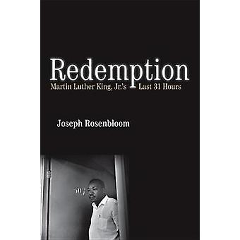 Redemption - Martin Luther King Jr.'s Last 31 Hours by Joseph Rosenblo