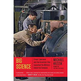 Big Science - Ernest Lawrence and the Invention That Launched the Mili