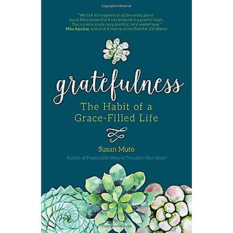 Gratefulness - The Habit of a Grace-Filled Life by Susan Muto - 978159