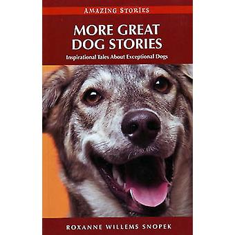 More Great Dog Stories - Inspirational Tales About Exceptional Dogs by