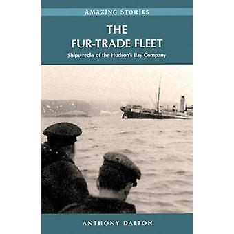 The Fur-Trade Fleet - Shipwrecks of the Hudson's Bay Company by Anthon