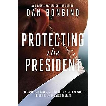 Protecting the President - An Inside Account of the Troubled Secret Se