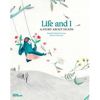 Life and I - A Story About Death by Elisabeth Helland Larsen - 9783899