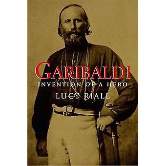 Garibaldi - Erfindung eines Helden von Lucy Riall - 9780300144239 Buch