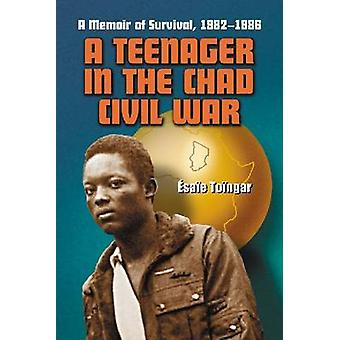 A Teenager in the Chad Civil War - A Memoir of Survival - 1982-1986 by