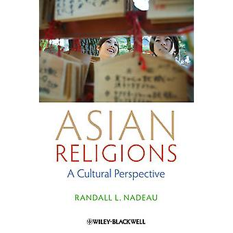 Asian Religions - A Cultural Perspective by Randall L. Nadeau - 978111