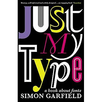 Just My Type - A Book About Fonts by Simon Garfield - 9781846683022 Bo