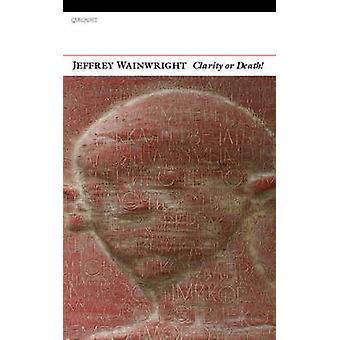 Clarity or Death! by Jeffrey Wainwright - 9781857549126 Book