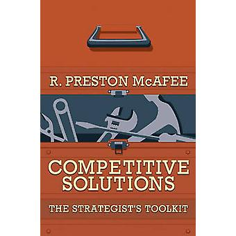 Competitive Solutions - The Strategist's Toolkit by R.Preston McAfee -
