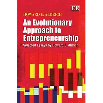 An Evolutionary Approach to Entrepreneurship - Selected Essays by Howa