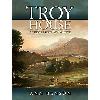 Troy House - A Tudor Estate Across Time by Ann Benson - 9781783169894