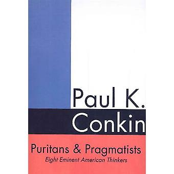 Puritans and Pragmatists - Eight Eminent American Thinkers by Paul K.