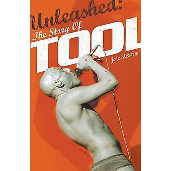 Unleashed The Story of Tool by McIver & Joel