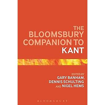 The Bloomsbury Companion to Kant by Gary Banham - Dennis Schulting -