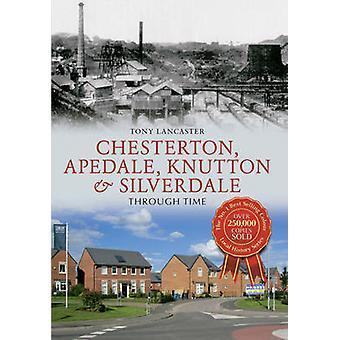 Chesterton - Apedale - Knutton & Silverdale Through Time by Tony Lanc