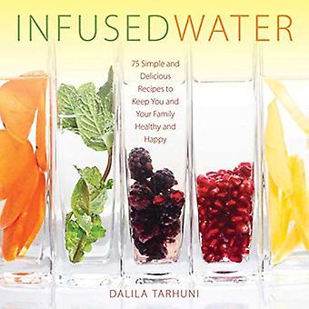 Infundierten Wasser: 75 einfache und leckere Rezepte um Sie und Ihre Familie gesund und glücklich (gebundene Ausgabe)