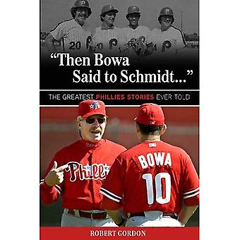 Then Bowa Said to Schmidt. . .