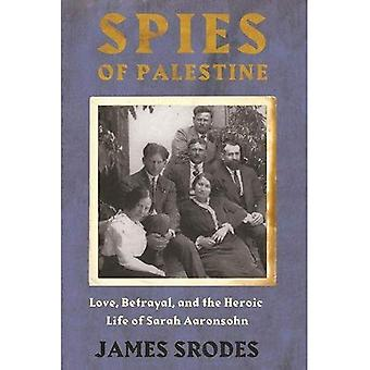 Spies in Palestine: Love, Betrayal and the Heroic Life of Sarah Aaronsohn