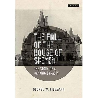 The Fall of the House of Speyer: The Story of a Banking Dynasty