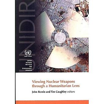 Viewing Nuclear Weapons through a Humanitarian Lens