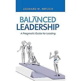 Balanced Leadership: A Pragmatic Guide for Leading