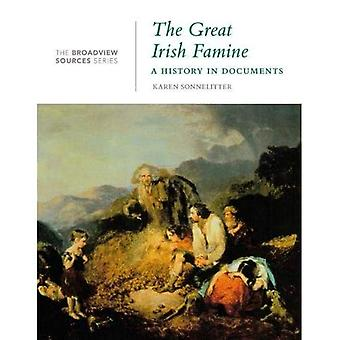 The Great Irish Famine: A History in Documents (The Broadview Sources Series)