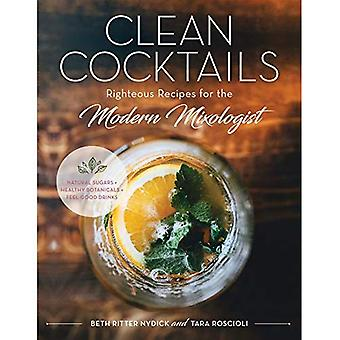 Clean Cocktails - Righteous� Recipes for the Modernist Mixologist - Natural Sugars� + Healthy Botanicals = Feel-Good Drinks