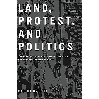 Land Protest and Politics The Landless Movement and the Struggle for Agrarian Reform in Brazil by Ondetti & Gabriel