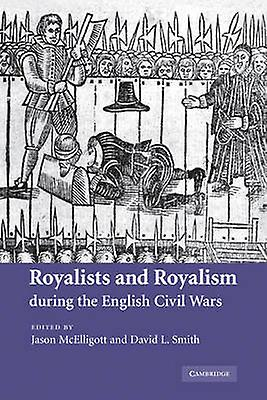 Royalists and Royalism During the English Civil Wars by McElligott & Jason