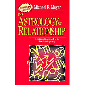 The Astrology of Relationships A Humanistic Approach to the Practice of Synastry by Meyer & Michael R.