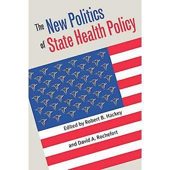 The New Politics of State Health Policy by Hackey & Robert B.