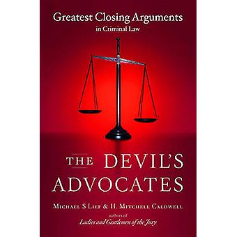 The Devils Advocates Greatest Closing Arguments in Criminal Law by Lief & Michael S.