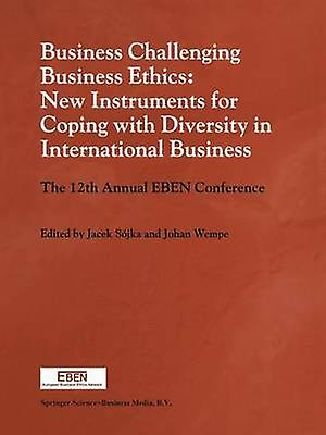 Business Challenging Business Ethics New Instruments for Coping with Diversity in International Business The 12th Annual Eben Conference by Sojka & Jacek