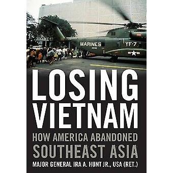 Vietnam verliezen hoe Amerika verlaten Zuidoost-Azië door Hunt & Ira A. & Jr.